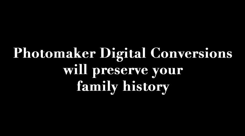 Photomaker Digital Conversions will preserve your family history